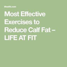 Most Effective Exercises to Reduce Calf Fat – LIFE AT FIT