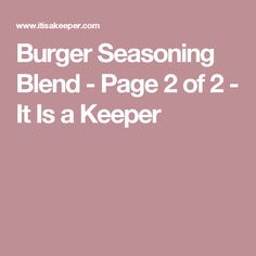 Burger Seasoning Blend - Page 2 of 2 - It Is a Keeper