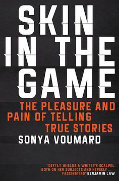 Sonya Voumard's 'Skin in the Game: The Pleasure and Pain of Telling True Stories' - Book Review