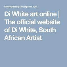 Di White art online | The official website of Di White, South African Artist South African Artists, White Art, Art Online, Brush Strokes, Website, Internet Art