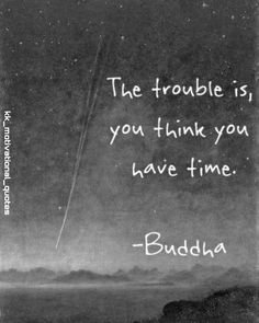 The trouble is, you think you have time #kk_motivational_quotes #budhaquotes Smile Quotes, New Quotes, Happy Quotes, Wisdom Quotes, True Quotes, Positive Quotes, Quotes To Live By, Funny Quotes, Short Quotes