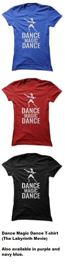 Love the movie, The Labyrinth? Then you'll love this Dance Magic Dance t-shirt. Check it out here: http://www.sunfrog.com/dmh0226/funny-shirts