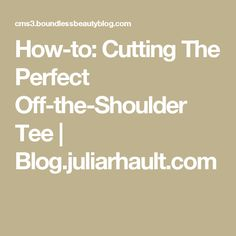 How-to: Cutting The Perfect Off-the-Shoulder Tee   Blog.juliarhault.com