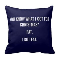 I got fat for christmas funny pillow - Christmasen Funny Shit, Funny Memes, Fat Funny, Funny Stuff, Fat Quotes Funny, Freaking Hilarious, Funny Pillows, Couch Pillows, Christmas Humor