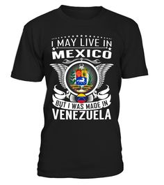 I May Live in Mexico But I Was Made in Venezuela #Venezuela