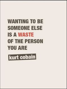 Wanting to be someone else is a WASTE of the person you are ~ kurt cobain #quotes #motivation #inspiration