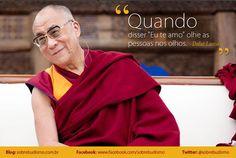 """""""Quando disser """"Eu te amo"""" olhe as pessoas nos olhos."""" Dalai Lama - Veja mais sobre Espiritualidade & Autoconhecimento no blog: http://sobrebudismo.com.br/"""