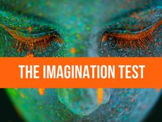 Come and test your level of imagination!