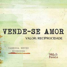 """""""Reciprocidade é valor minimo para um    verdadeiro Amor."""" (Manoel Mocho)."""