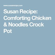 Susan Recipe: Comforting Chicken & Noodles Crock Pot