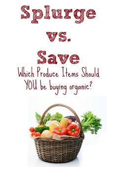 Splurge vs. Save: Which Organic Produce should YOU be buying!?  :: via Five Little Homesteaders