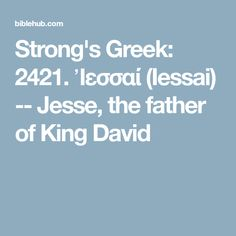 Strong's Greek: 2421. Ἰεσσαί (Iessai) -- Jesse, the father of King David