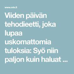 Viiden päivän tehodieetti, joka lupaa uskomattomia tuloksia: Syö niin paljon kuin haluat ja laihdu monta kiloa! - MTV.fi