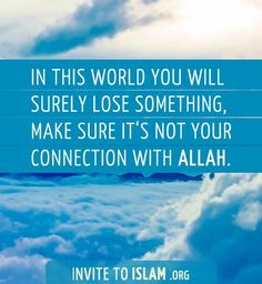 In this world you will surely lose something, make sure it's not your connection with Allah.