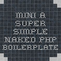 MINI - A super-simple naked PHP boilerplate