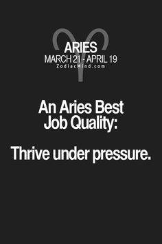 An Aries Best Job Quality: Thrive under pressure.