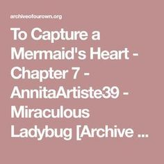 To Capture a Mermaid's Heart - Chapter 7 - AnnitaArtiste39 - Miraculous Ladybug [Archive of Our Own]