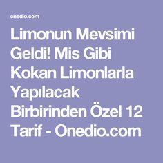 Limonun Mevsimi Geldi! Mis Gibi Kokan Limonlarla Yapılacak Birbirinden Özel 12 Tarif - Onedio.com