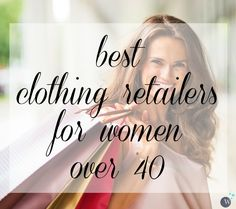 Suggestions on where to shop when over 40. A list of the best clothing retailers for women over 40 by Wardrobe Oxygen.