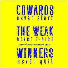 COWARDS never start. THE WEAK never finish. WINNERS never quit. It's a lifestyle baby!