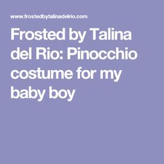 Frosted by Talina del Rio: Pinocchio costume for my baby boy