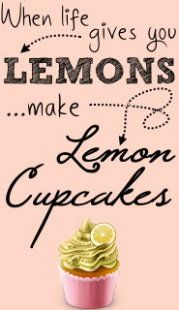 if life gives you lemons make lemon cupcakes