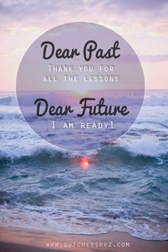 Dear Past, Thank you for the lessons. Dear Future, I am ready! Great Words, Wise Words, Cute Quotes, Best Quotes, I Am Ready, Say That Again, Dear Future, Dear God, Beautiful Words