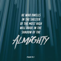 """""""He who dwells in the shelter of the Most High will remain secure and rest in the shadow of the Almighty [whose power no enemy can withstand]."""" PSALM 91:1 ❤️🙏🏽 Bible.com"""