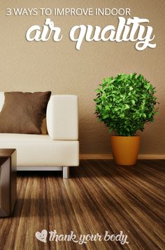 The air you breathe matters. But unfortunately, most people don't really think about indoor air quality. Here are 3 ways to improve indoor air quality.