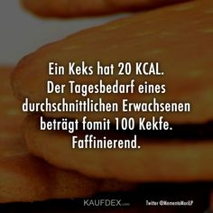 A biscuit has 20 KCAL. The daily requirement of a through - Lustiges und Nachdenkliches - Humor Funny Cute, Hilarious, Band Of Brothers, Status Quotes, Story Of My Life, Christmas Humor, Girl Quotes, Puns, True Stories