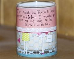 Candles with sweet messages - love these! Perfect size, always using the one I have!! Found them at www.4sistershop.com!