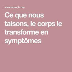 Ce que nous taisons, le corps le transforme en symptômes