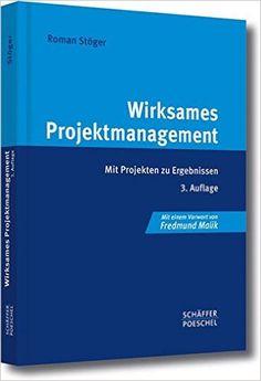 Wirksames Projektmanagement: Mit Projekten zu Ergebnissen - Roman Stöger - Amazon.de: Bücher Project Management, Projects
