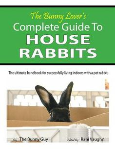 A newer, and totally comprehensive guide to owning and caring for a House Rabbit.