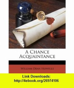 A Chance Acquaintance (9781248429624) William Dean Howells , ISBN-10: 1248429621  , ISBN-13: 978-1248429624 ,  , tutorials , pdf , ebook , torrent , downloads , rapidshare , filesonic , hotfile , megaupload , fileserve