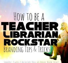 How to be a Teacher Librarian Rock Star - Branding Tips & Tricks First thing I gotta say, I don't know that I really love the term Libr...