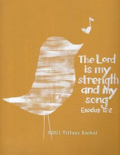 The Lord is my strength and my song. I like this to modge podge on a canvas. we all need inspirning messages in our homes, rooms, college apt's etc....