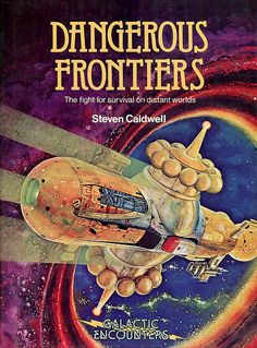 "Dangerous Frontiers by Steven Caldwell was published in 1980, part of his Galactic Encounters series. ""Colourfull pictures of fantastic space-ships"" - Amazon review 