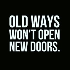 Old ways won't open new doors. Inspirational Quote, Daily Quotes, Daily Motivation, Motivational Quotes, Positive Mindset, Positive Thinking, Personal Growth, Personal Development, Self Improvement, Successful Mindset, Tony Robbins, Zig Ziglar, John Maxwe