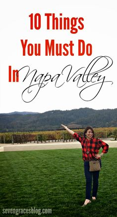 Seven Graces: 10 Things You Must Do in Napa Valley // Napa Valley Travel Guide // What to do in Napa.