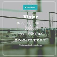 viajar no es querer escapar es querer encontrar. travel quote. travel blog