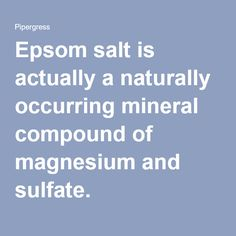 Epsom salt is actually a naturally occurring mineral compound of magnesium and sulfate.