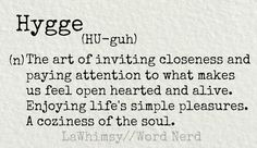 Nerd: Hygge what I'm trying to start incorporating more in my life.what I'm trying to start incorporating more in my life. The Words, Hygge Definition, How To Pronounce Hygge, Make Up Brush, Danish Words, Hygge Life, Word Nerd, Simple Pleasures, Beautiful Words