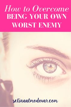 How to Overcome Being Your Own Worst Enemy- By Selina Almodovar - Christian Relationship Blogger - Christian Relationship Coach