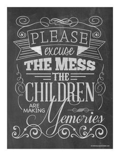 Change to we are making memories? Please Excuse the Mess, the children are making memories chalkboard art printable Great Quotes, Quotes To Live By, Me Quotes, Inspirational Quotes, Chalkboard Designs, Chalkboard Art, Summer Chalkboard, Chalkboard Doodles, Chalkboard Printable