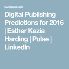 Digital Publishing Predictions for 2016 | Esther Kezia Harding | Pulse | LinkedIn