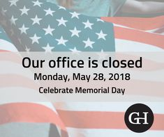 Our office is closed today, Monday, May Enjoy and celebrate this Memorial Day.