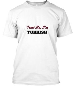 Trust Me, I'm Turkish White T-Shirt Front - This is the perfect gift for someone who loves Turkish. Thank you for visiting my page (Related terms: Turkish,Classic,Retro,Classic Turkey,I Heart Turkey,Turkey,Turkish,Turkey Travel,I Love My Country,T ...)