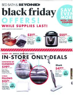 Bed Bath and Beyond Black Friday 2017 Ad Scan, Deals and Sales Bed Bath and Beyond's 2017 Black Friday hours and ad haven't been leaked yet, but we'll have them here when they are! Bed Bath and Beyond offers home . Latest Bed, Black Friday Ads, Store Coupons, Deal Sale, Storage Solutions, Bath, Bathing, Shed Storage Solutions, Bathroom