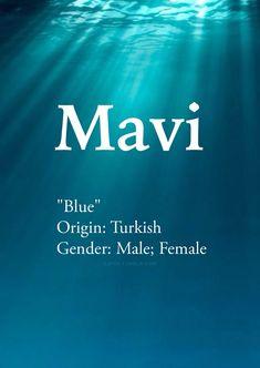 Baby boy/girl name: Mavi. Meaning: Blue. Origin: Turkish.